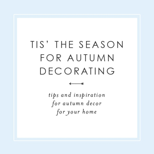 Tis the Season for Autumn Decorating