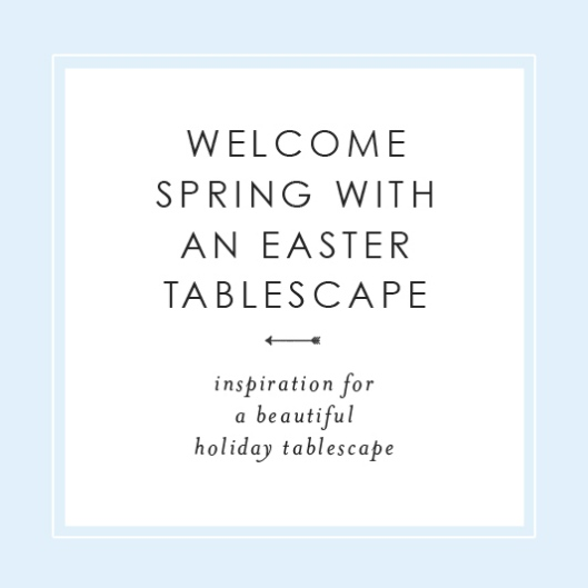 Welcome Spring with an Easter Tablescape