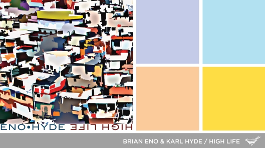 Sound in Color: Brian Eno and Karl Hyde-High Life